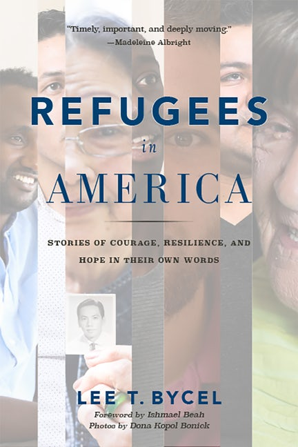 REFUGEES IN AMERICA - By Lee T. Bycel, Ishmael Beah (Foreword by), Dona Kopol Bonick (By (photographer))